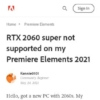 Solved: RTX 2060 super not supported on my Premiere Elemen... - Adobe Support Co